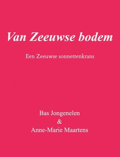 Van Zeeuwse bodem -Een Zeeuwse sonnettenkrans & Anne-Marie Maartens, Bas Jongenele