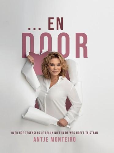 EN DOOR... -over hoe tegenslag je geluk ni et in de weg hoeft te staan MONTEIRO, ANTJE