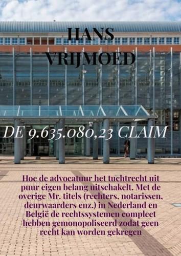 DE 9.635.080,23 CLAIM -Hoe de advocatuur het tuchtrec ht uit puur eigen belang uitsc Vrijmoed, Hans