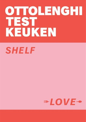 Ottolenghi Test Kitchen - Shelf Love -Simpele recepten voor elke dag Ottolenghi, Yotam