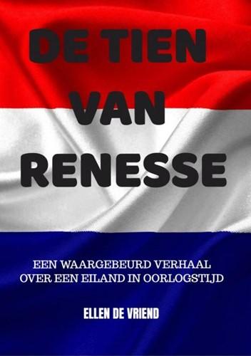 De tien van Renesse -Een waargebeurd verhaal over e en eiland in oorlogstijd Vriend, Ellen De