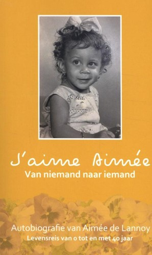 J'aime Aimee - Van niemand naar iem -Levensreis van 0 t/m 40 jaar - Autobiografie van Aimee de L Lannoy, Aimee de