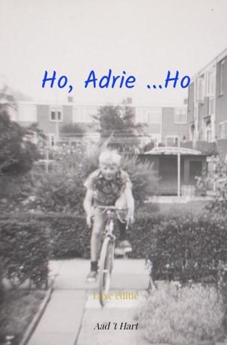 Ho, Adrie ...Ho -Een jongen in de jaren 60 't Hart, Aad
