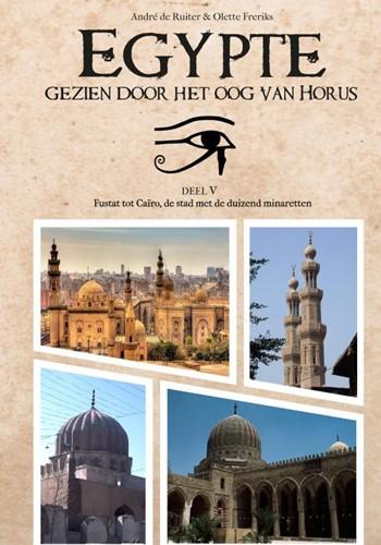 Egypte, gezien door het Oog van Horus -Deel 5: Fustat tot Cairo, de stad met de duizend minaretten de Ruiter, Andre