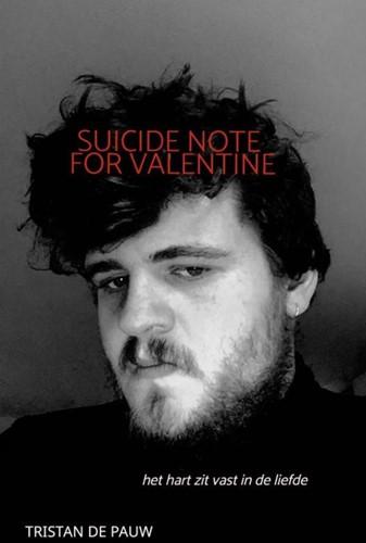 Suicide Note for Valentine -het hart zit vast in de liefde De Pauw, Tristan
