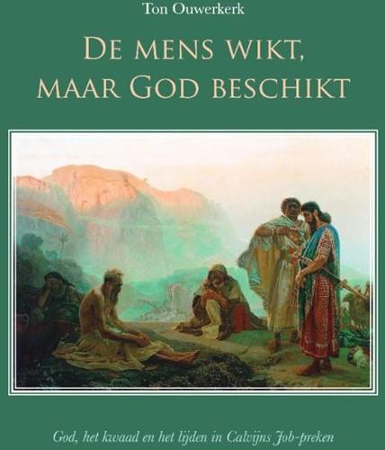 De mens wikt, maar God beschikt -God, het kwaad en het lijden i n Calvijns Job-preken Ouwerkerk, Ton