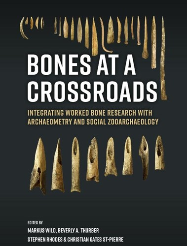 Bones at a crossroads -Integrating Worked Bone Resear ch with Archaeometry and Socia