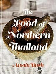 The Food of Northern Thailand Bush, Austin